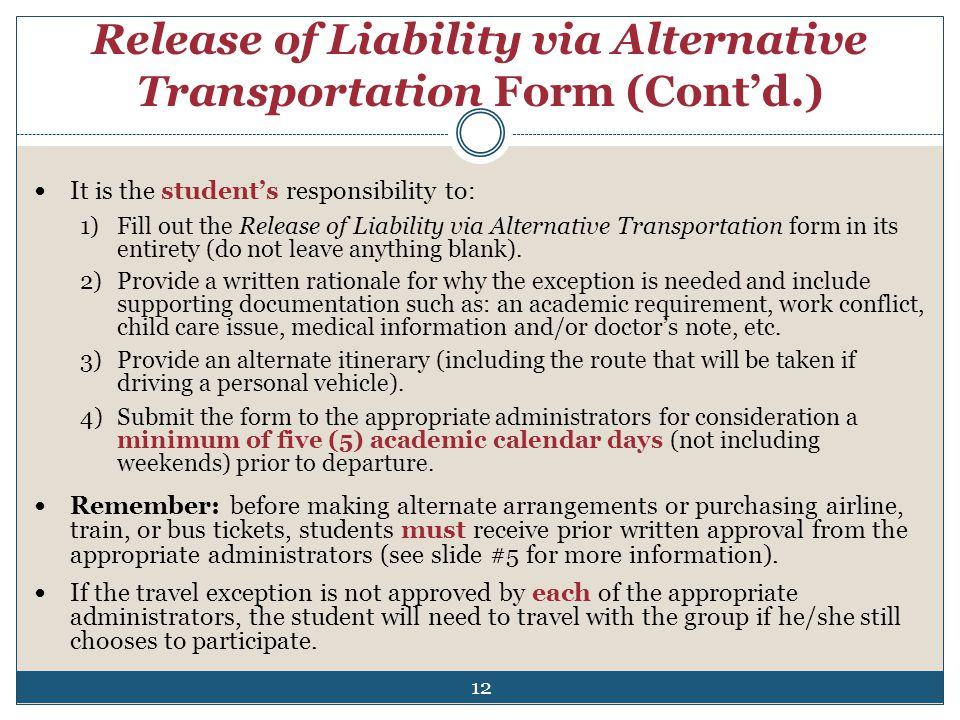 Release of Liability via Alternative Transportation Form (Contd.) It is the students responsibility to: 1)Fill out the Release of Liability via Altern