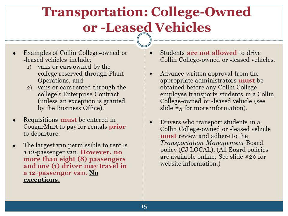 Transportation: College-Owned or -Leased Vehicles Students are not allowed to drive Collin College-owned or -leased vehicles. Advance written approval