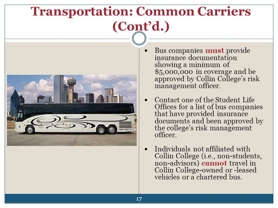 Transportation: Common Carriers (Contd.) Bus companies must provide insurance documentation showing a minimum of $5,000,000 in coverage and be approve
