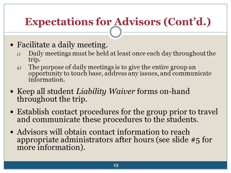 Expectations for Advisors (Contd.) Facilitate a daily meeting. 1) Daily meetings must be held at least once each day throughout the trip. 2) The purpo