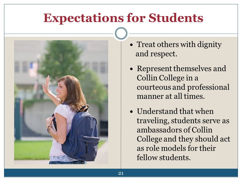 Expectations for Students Treat others with dignity and respect. Represent themselves and Collin College in a courteous and professional manner at all