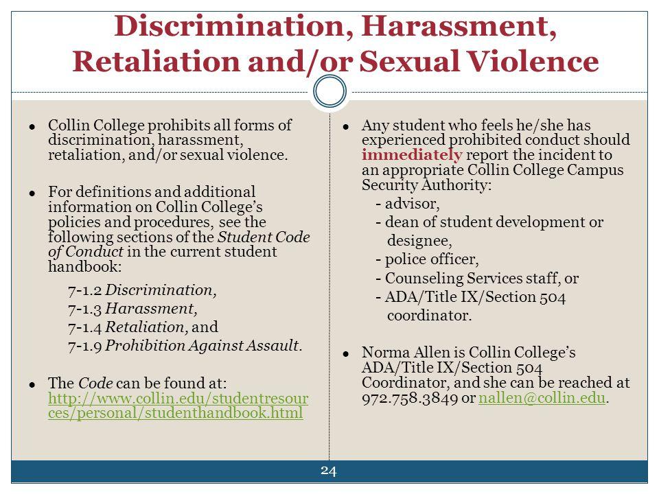 Discrimination, Harassment, Retaliation and/or Sexual Violence 24 Collin College prohibits all forms of discrimination, harassment, retaliation, and/o