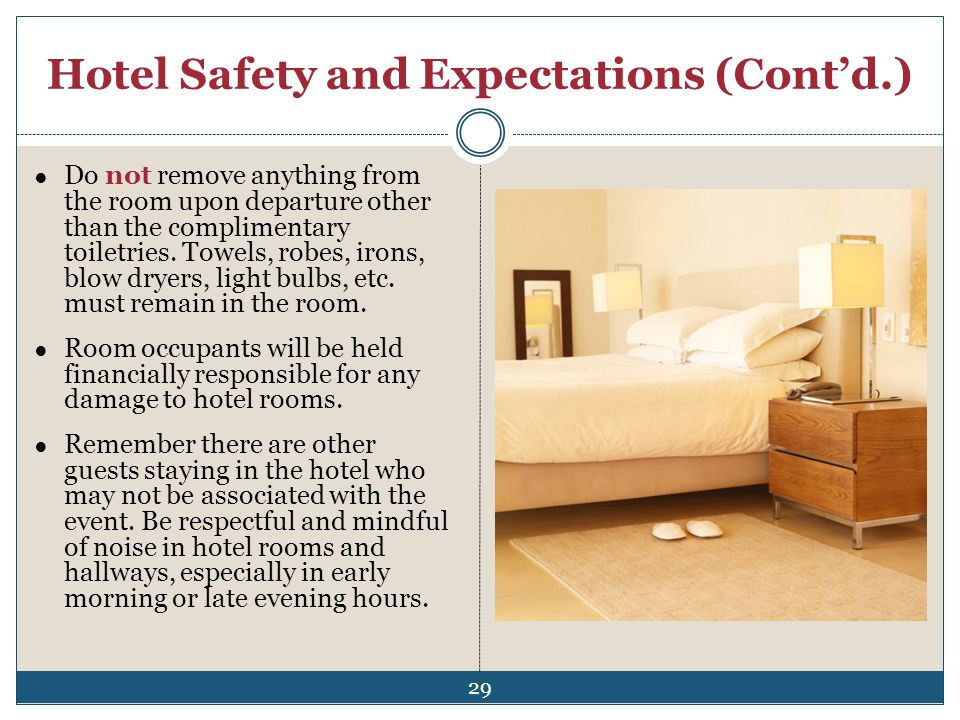 Hotel Safety and Expectations (Contd.) Do not remove anything from the room upon departure other than the complimentary toiletries. Towels, robes, iro