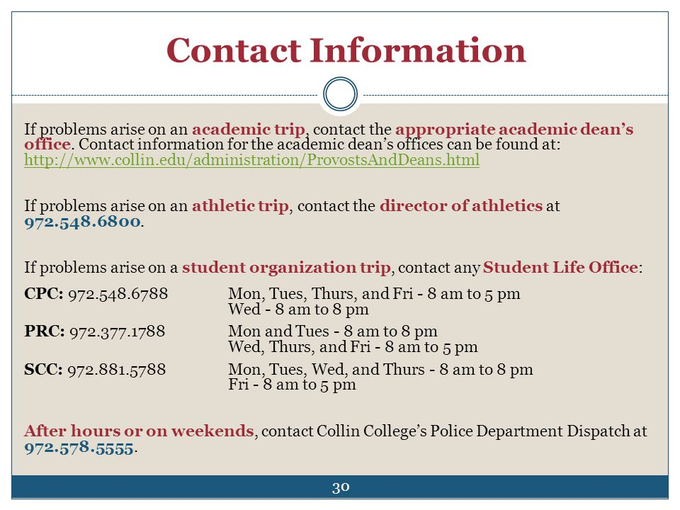 Contact Information If problems arise on an academic trip, contact the appropriate academic deans office. Contact information for the academic deans o