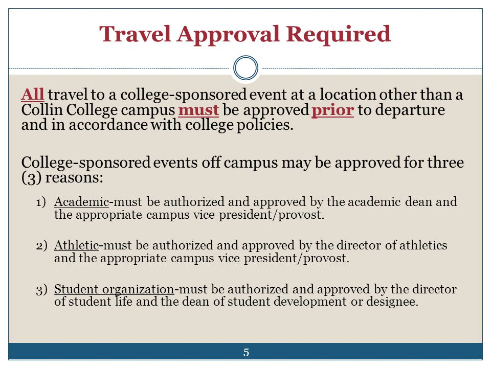 Travel Approval Required All travel to a college-sponsored event at a location other than a Collin College campus must be approved prior to departure