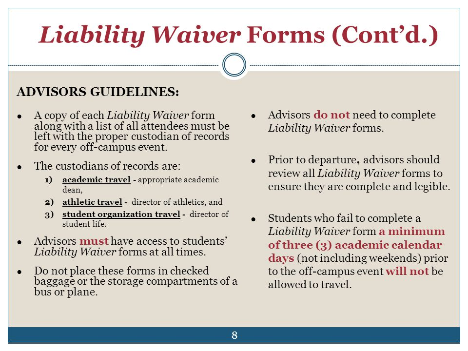 Liability Waiver Forms (Contd.) A copy of each Liability Waiver form along with a list of all attendees must be left with the proper custodian of reco