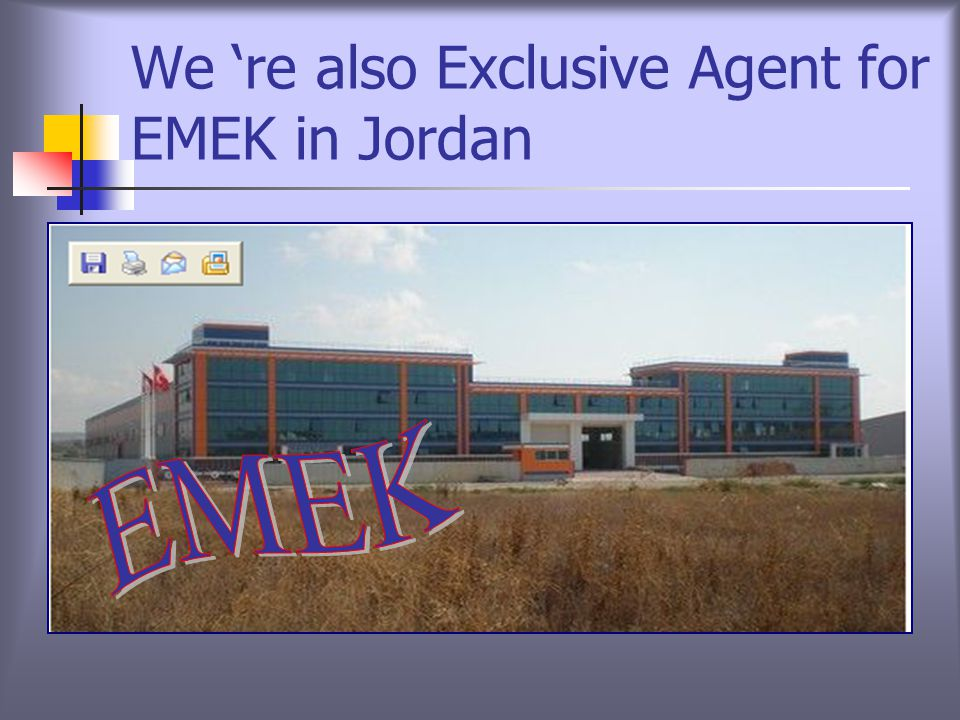 We re also Exclusive Agent for EMEK in Jordan