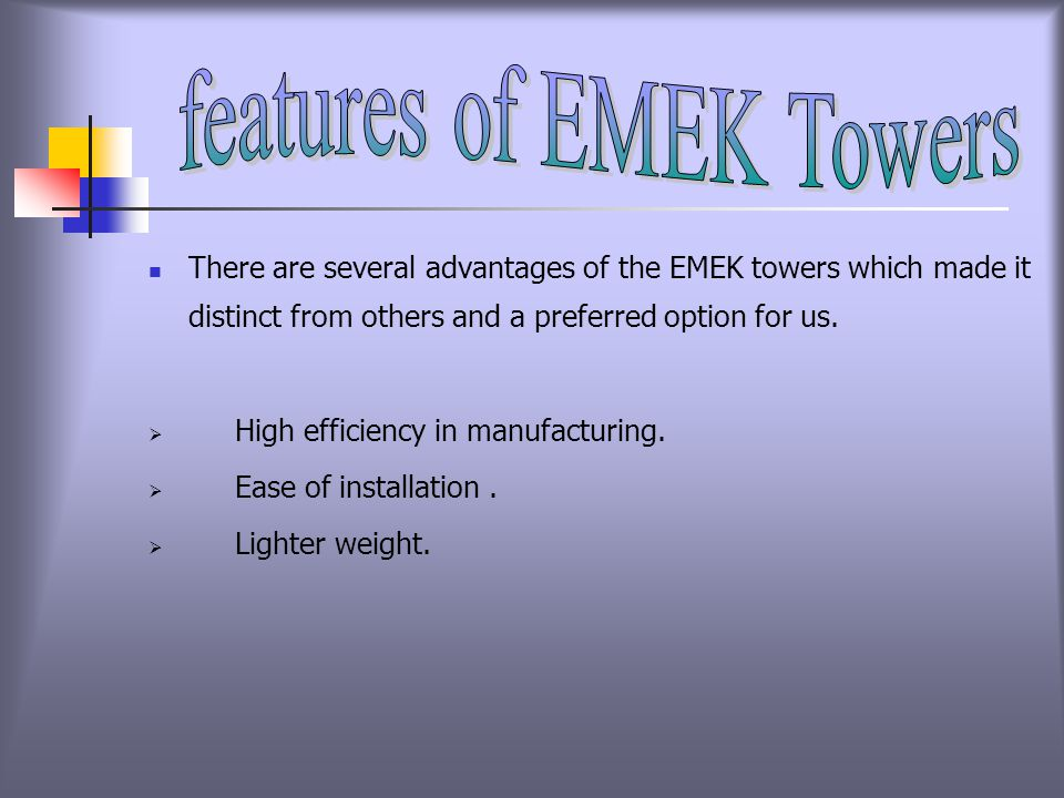 There are several advantages of the EMEK towers which made it distinct from others and a preferred option for us.
