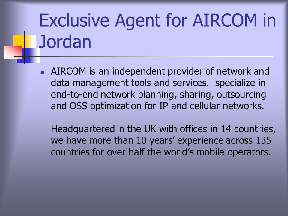 Exclusive Agent for AIRCOM in Jordan AIRCOM is an independent provider of network and data management tools and services.
