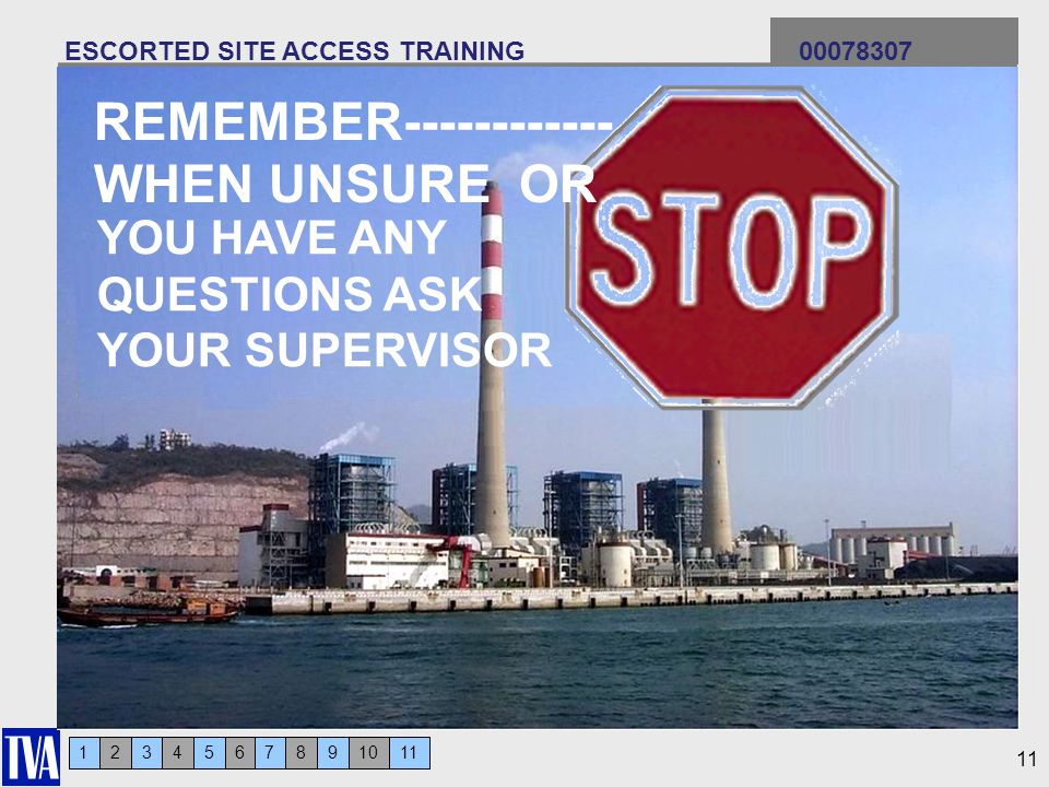 123456 ESCORTED SITE ACCESS TRAINING 00078307 7911810 YOU HAVE ANY QUESTIONS ASK YOUR SUPERVISOR REMEMBER------------ WHEN UNSURE OR 11