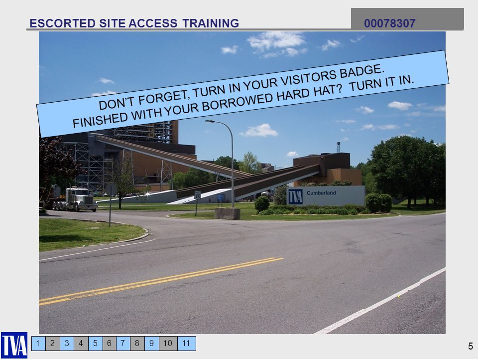 123456 ESCORTED SITE ACCESS TRAINING 00078307 7911810 5 DONT FORGET, TURN IN YOUR VISITORS BADGE.