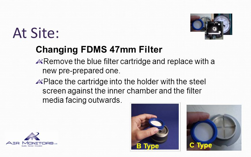At Site: Changing FDMS 47mm Filter Remove the blue filter cartridge and replace with a new pre-prepared one.