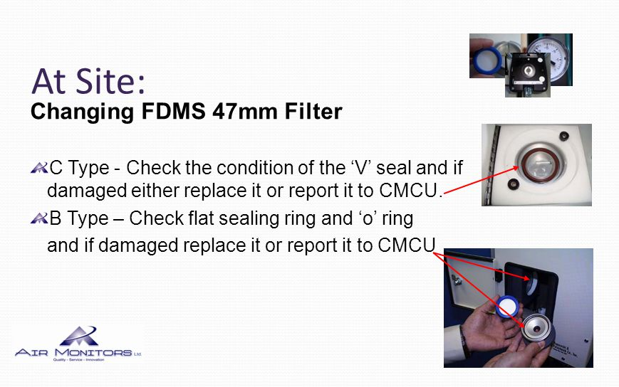 At Site: Changing FDMS 47mm Filter C Type - Check the condition of the V seal and if damaged either replace it or report it to CMCU.