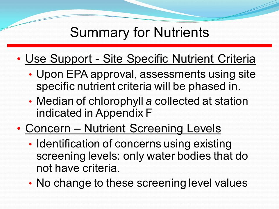 Summary for Nutrients Use Support - Site Specific Nutrient Criteria Upon EPA approval, assessments using site specific nutrient criteria will be phased in.