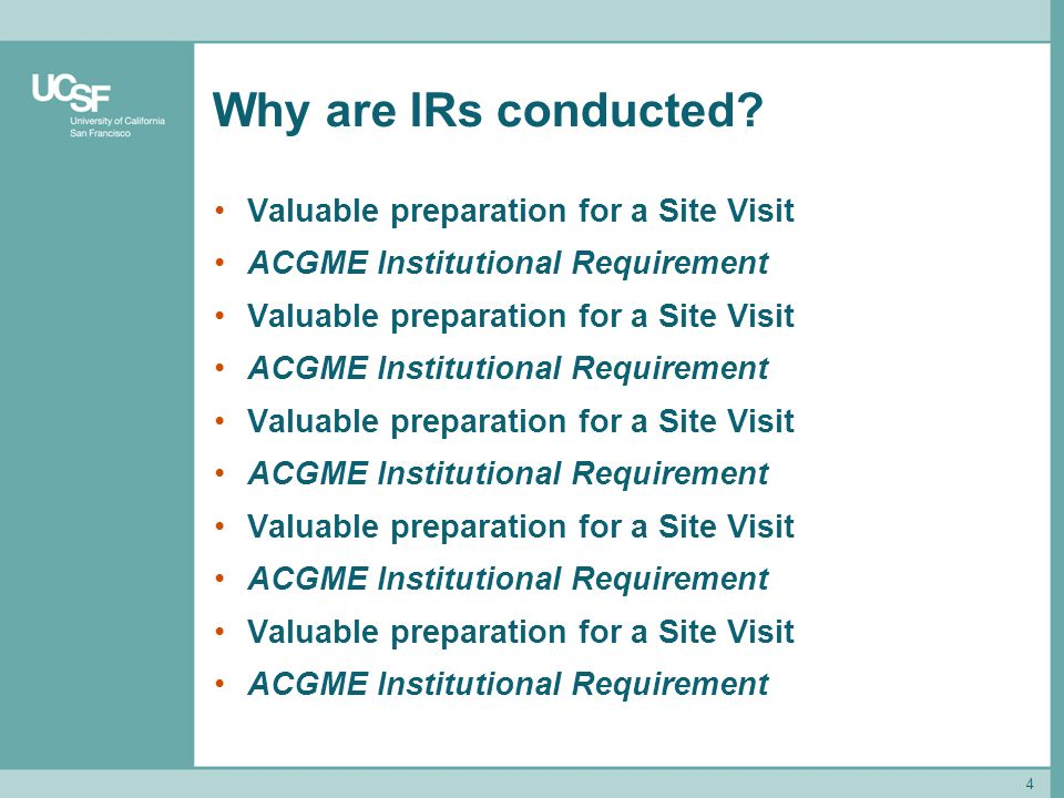 4 Why are IRs conducted? Valuable preparation for a Site Visit ACGME Institutional Requirement Valuable preparation for a Site Visit ACGME Institution