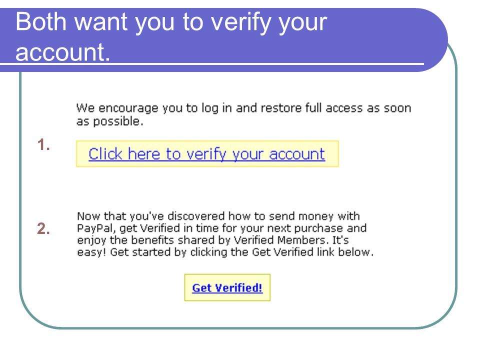 Both want you to verify your account. 1. 2.