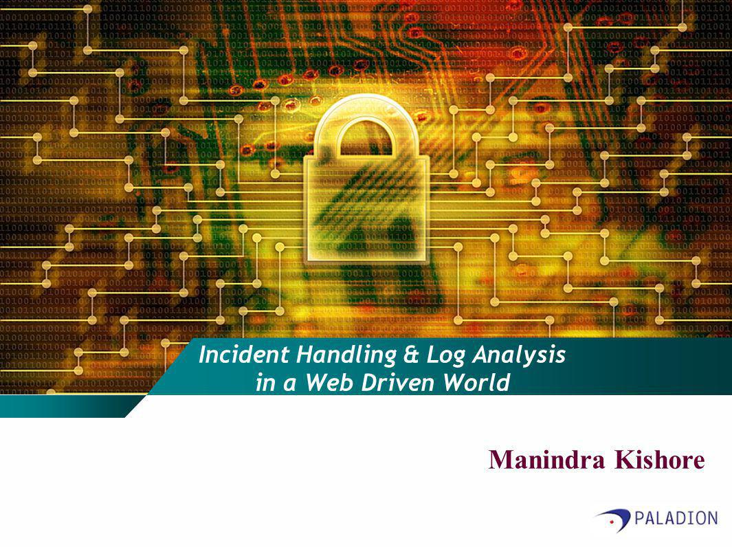 Incident Handling & Log Analysis in a Web Driven World Manindra Kishore