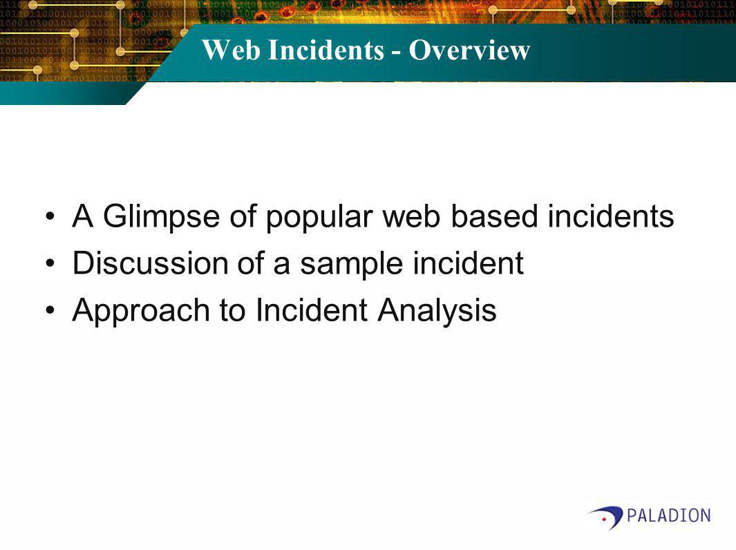 Web Incidents - Overview A Glimpse of popular web based incidents Discussion of a sample incident Approach to Incident Analysis