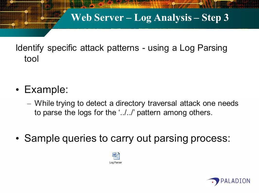 Web Server – Log Analysis – Step 3 Identify specific attack patterns - using a Log Parsing tool Example: – While trying to detect a directory traversa