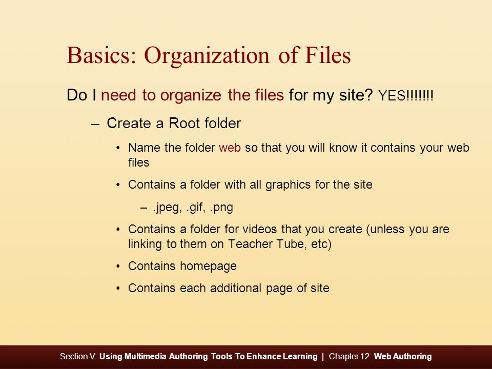 Section V: Using Multimedia Authoring Tools To Enhance Learning | Chapter 12: Web Authoring Basics: Organization of Files Do I need to organize the files for my site.