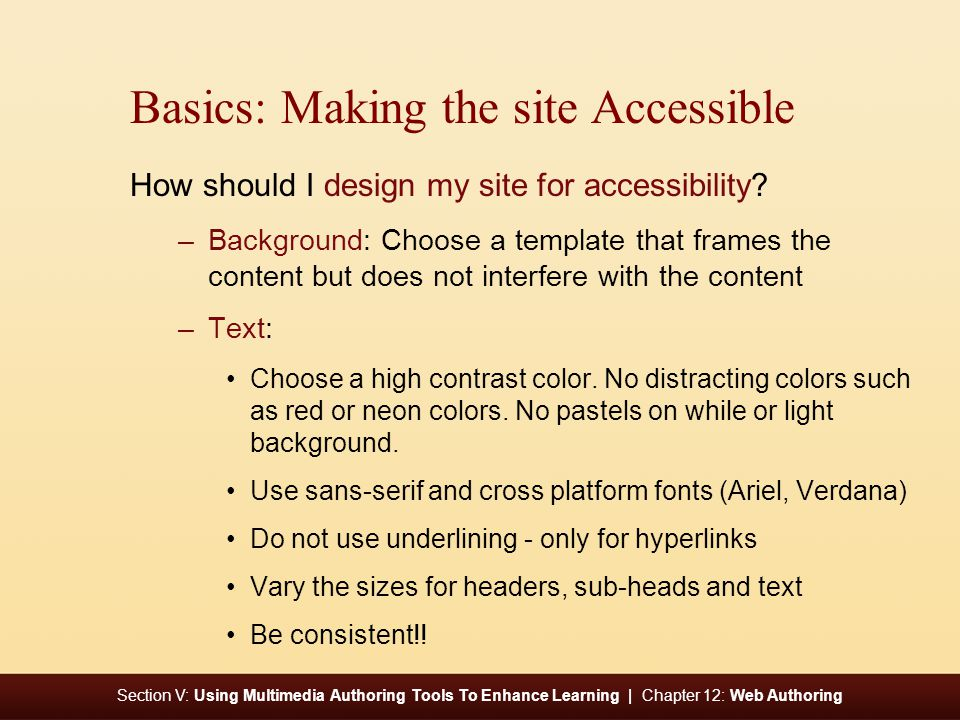 Section V: Using Multimedia Authoring Tools To Enhance Learning | Chapter 12: Web Authoring Basics: Making the site Accessible How should I design my site for accessibility.