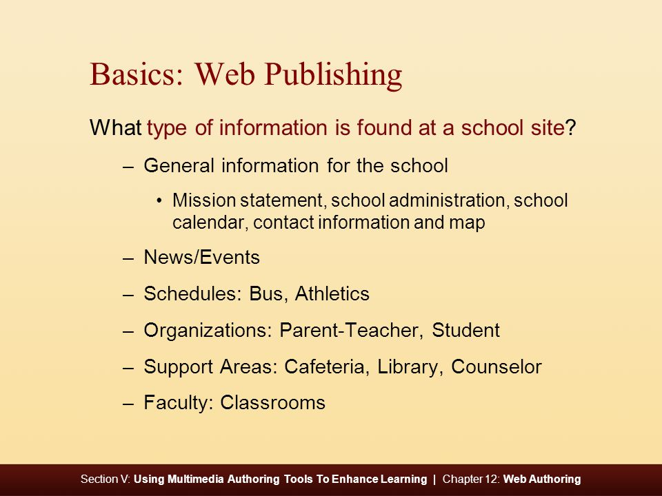 Section V: Using Multimedia Authoring Tools To Enhance Learning | Chapter 12: Web Authoring Basics: Web Publishing What type of information is found at a school site.
