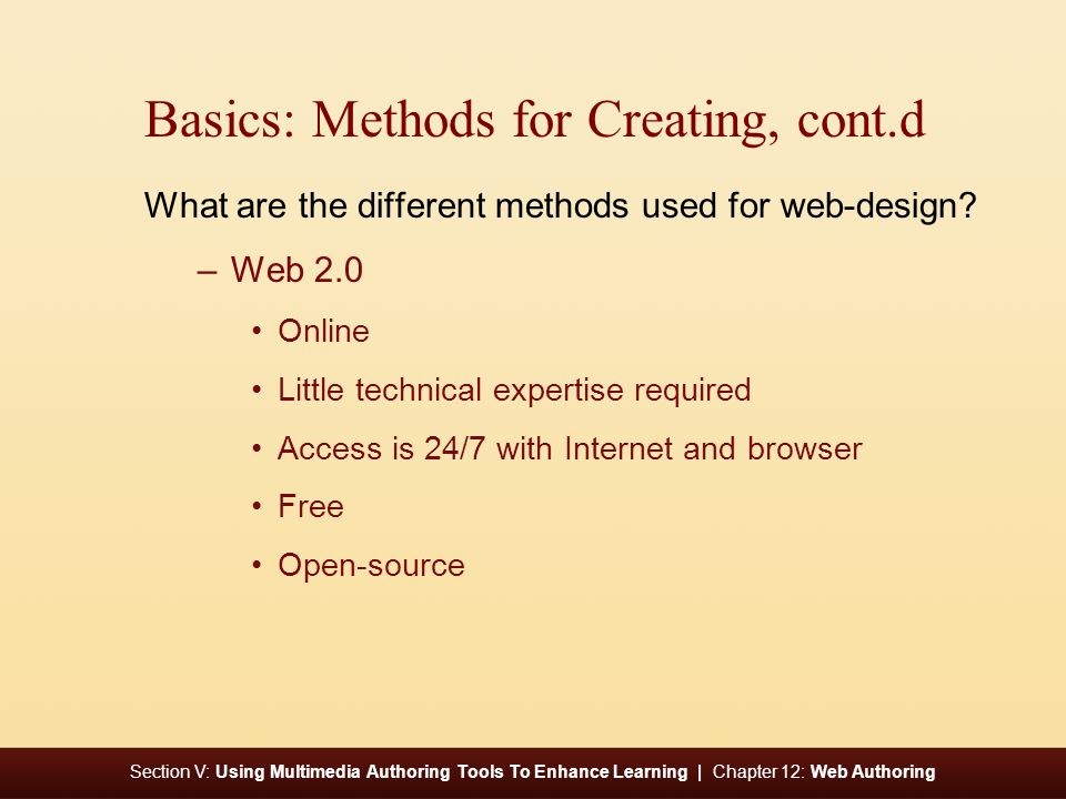 Section V: Using Multimedia Authoring Tools To Enhance Learning | Chapter 12: Web Authoring Basics: Methods for Creating, cont.d What are the different methods used for web-design.