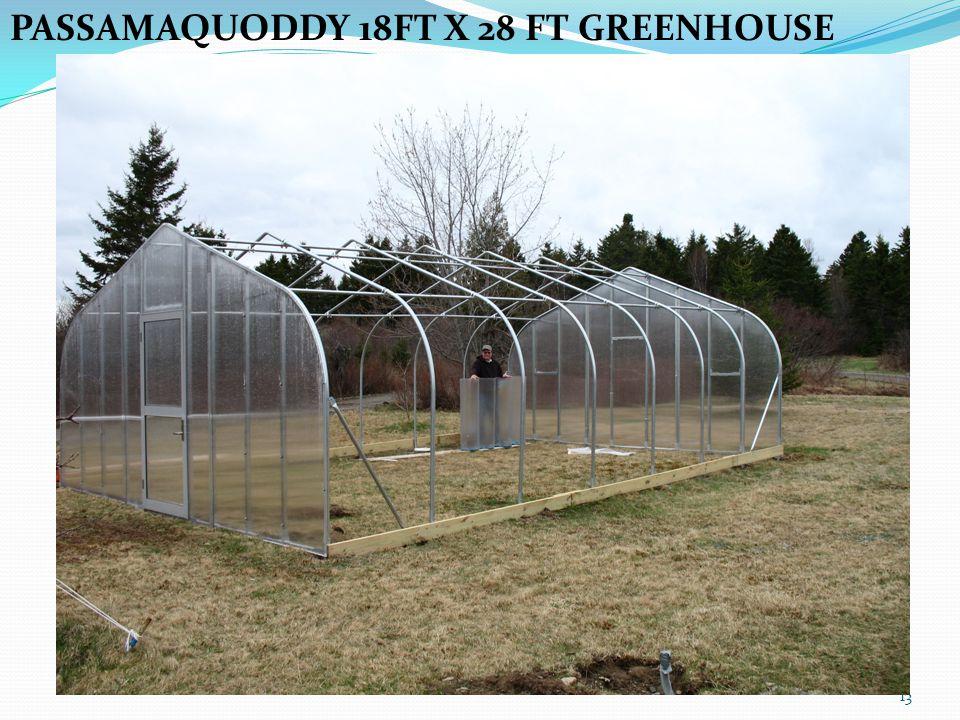 13 PASSAMAQUODDY 18FT X 28 FT GREENHOUSE