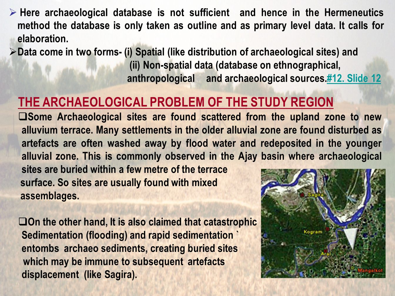 Here archaeological database is not sufficient and hence in the Hermeneutics method the database is only taken as outline and as primary level data.