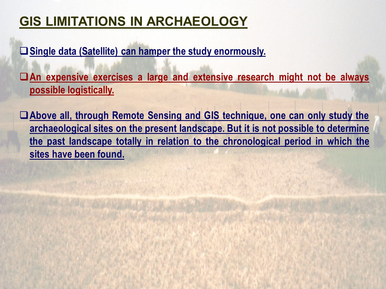 GIS LIMITATIONS IN ARCHAEOLOGY Single data (Satellite) can hamper the study enormously.