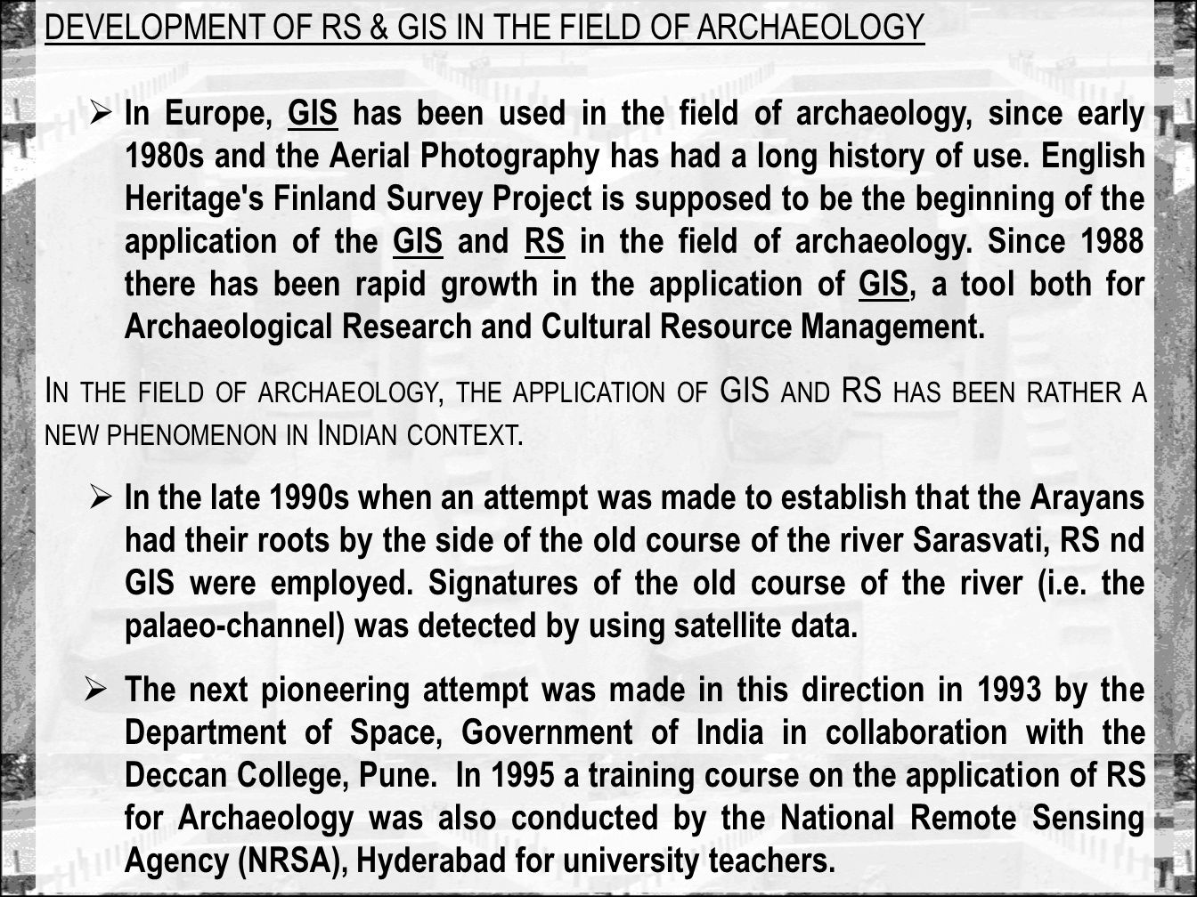 DEVELOPMENT OF RS & GIS IN THE FIELD OF ARCHAEOLOGY A few years ago, Dr.