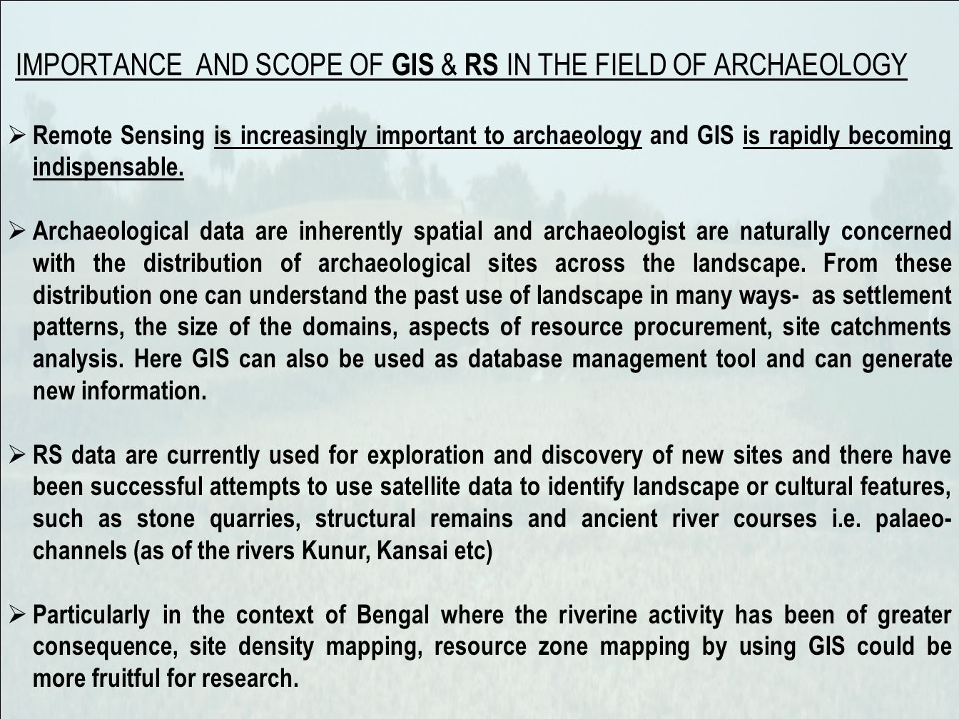 IMPORTANCE AND SCOPE OF GIS & RS IN THE FIELD OF ARCHAEOLOGY Remote Sensing is increasingly important to archaeology and GIS is rapidly becoming indispensable.