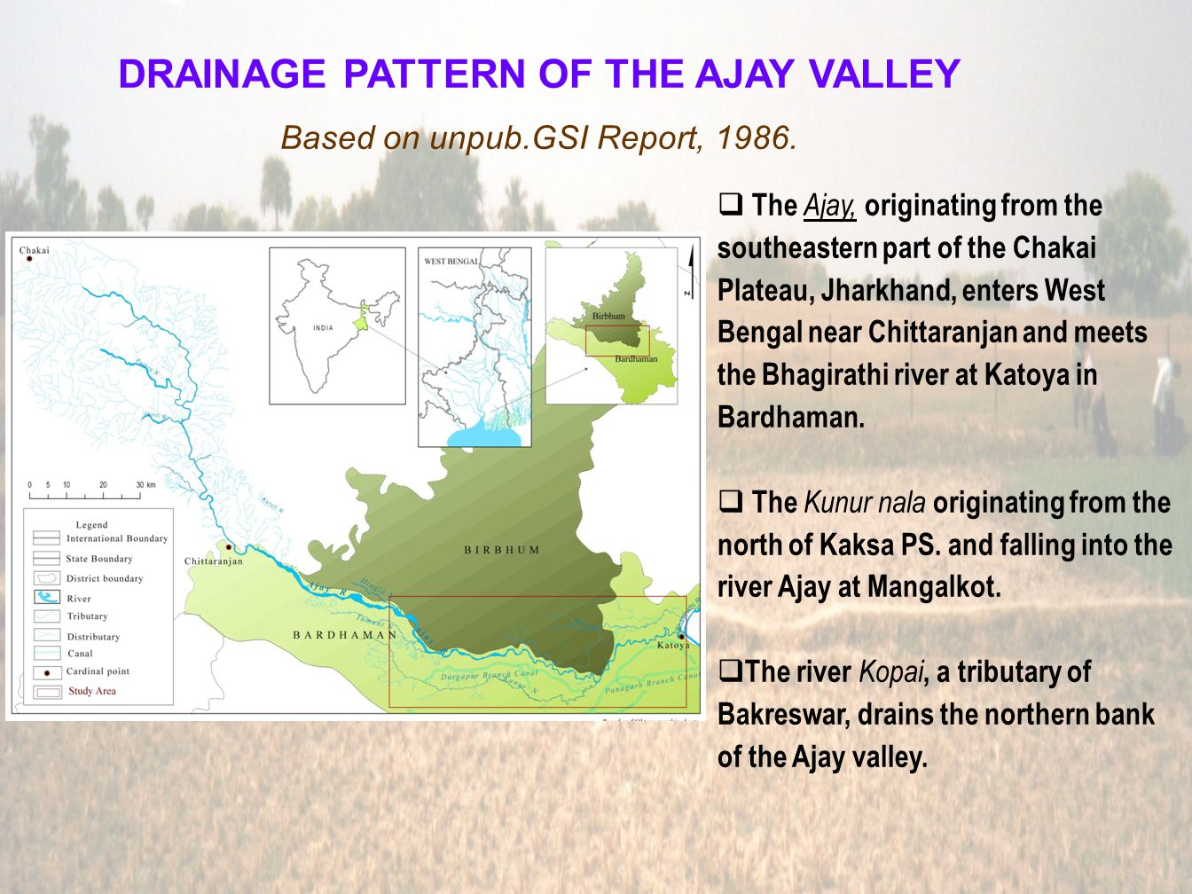 DRAINAGE PATTERN OF THE AJAY VALLEY Based on unpub.GSI Report, 1986.