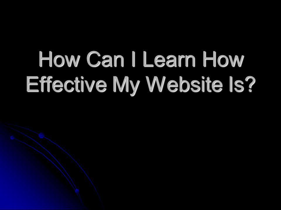 How Can I Learn How Effective My Website Is