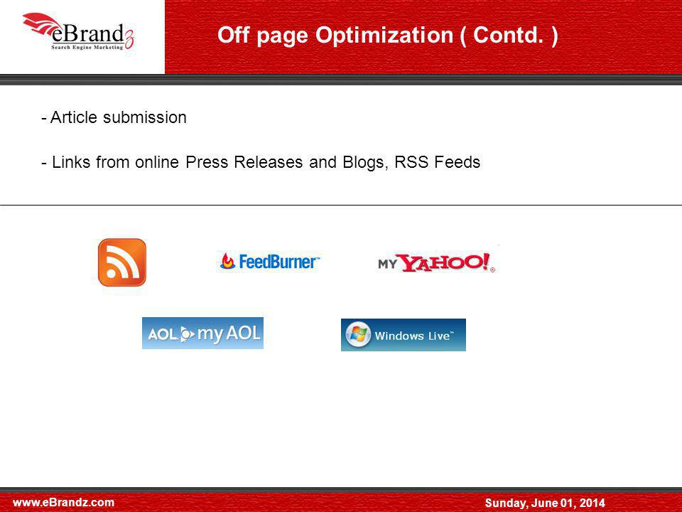 www.eBrandz.com Sunday, June 01, 2014 - Article submission - Links from online Press Releases and Blogs, RSS Feeds Off page Optimization ( Contd.