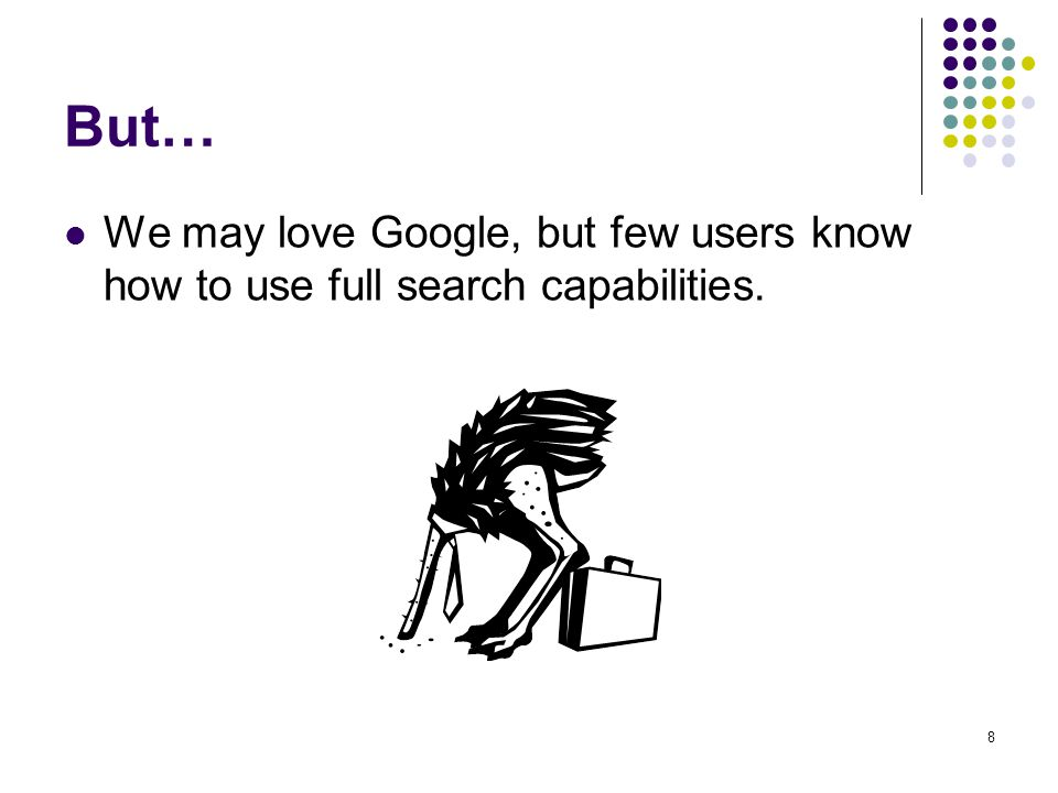 19 Google is a Dictionary Find definition of a word or a phrase? e.g.: define: scruples