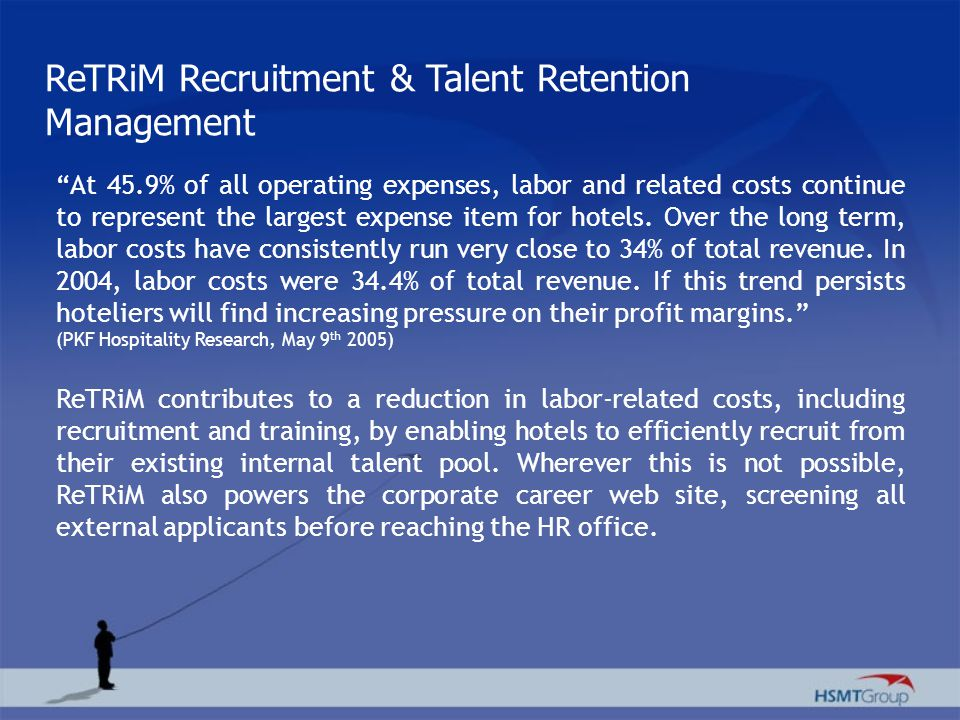 ReTRiM Recruitment & Talent Retention Management At 45.9% of all operating expenses, labor and related costs continue to represent the largest expense
