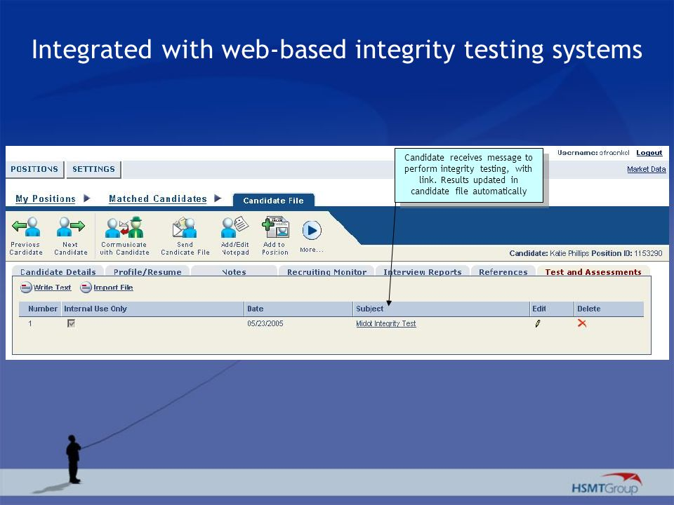 Integrated with web-based integrity testing systems Candidate receives message to perform integrity testing, with link. Results updated in candidate f