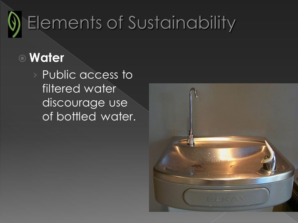 Water Public access to filtered water to discourage use of bottled water.