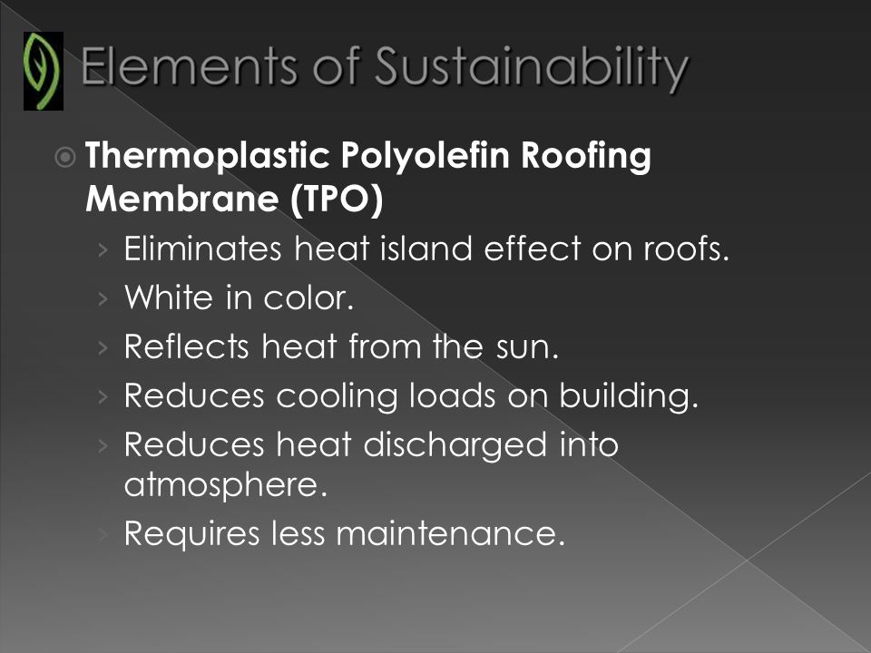 Thermoplastic Polyolefin Roofing Membrane (TPO) Eliminates heat island effect on roofs.