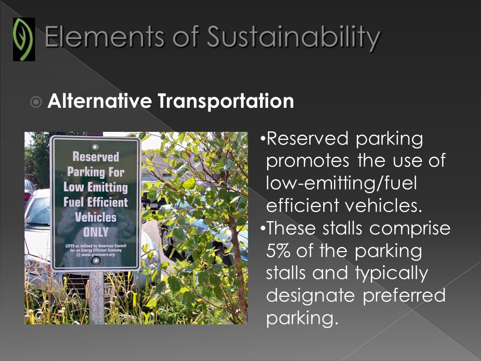 Alternative Transportation Reserved parking promotes the use of low-emitting/fuel efficient vehicles.