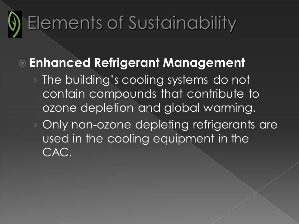 Enhanced Refrigerant Management The buildings cooling systems do not contain compounds that contribute to ozone depletion and global warming.
