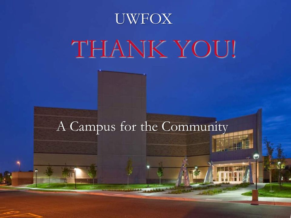 UWFOX THANK YOU! THANK YOU! A Campus for the Community