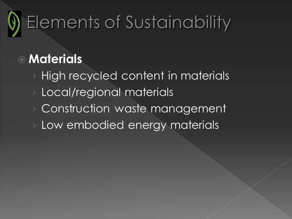 Materials High recycled content in materials Local/regional materials Construction waste management Low embodied energy materials