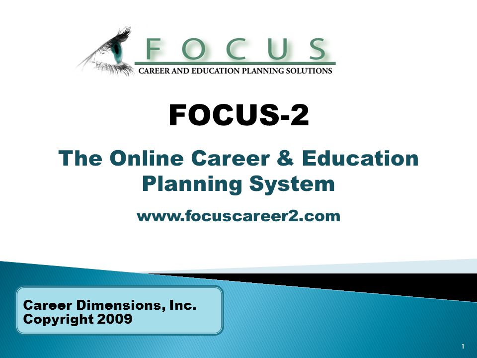 1 Career Dimensions, Inc. Copyright 2009 FOCUS-2 The Online Career & Education Planning System www.focuscareer2.com