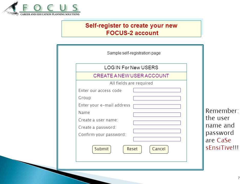 7 Self-register to create your new FOCUS-2 account Self-register to create your new FOCUS-2 account All fields are required Enter our access code Grou