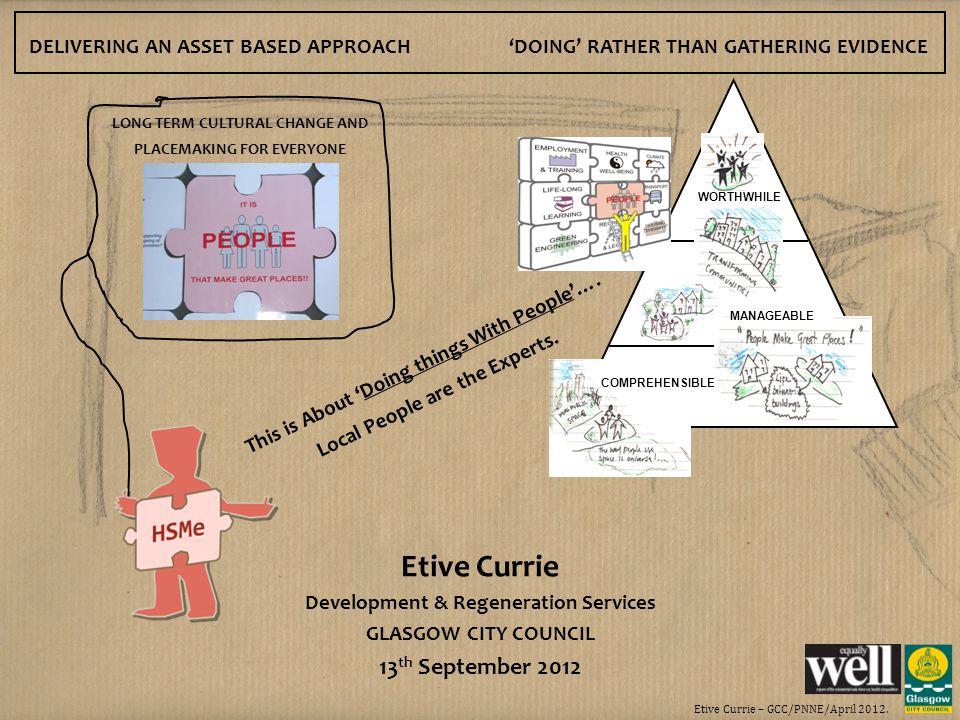 Etive Currie – GCC/PNNE/April 2012. Etive Currie Development & Regeneration Services GLASGOW CITY COUNCIL 13 th September 2012 DELIVERING AN ASSET BAS