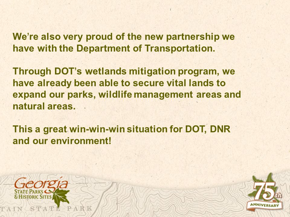 We re also very proud of the new partnership we have with the Department of Transportation. Through DOT s wetlands mitigation program, we have already