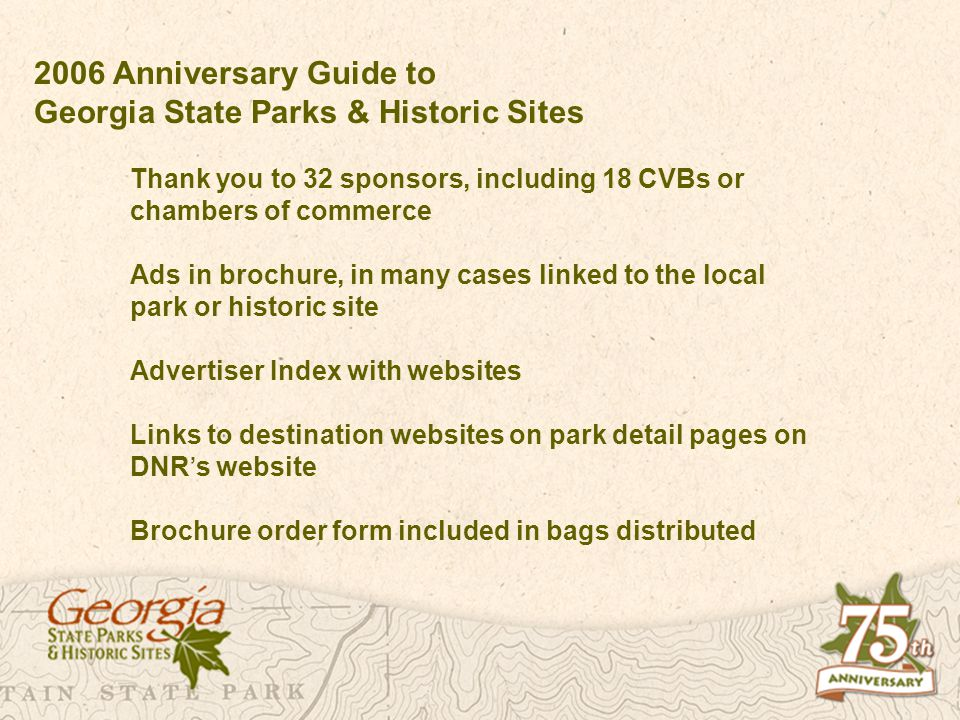 2006 Anniversary Guide to Georgia State Parks & Historic Sites Thank you to 32 sponsors, including 18 CVBs or chambers of commerce Ads in brochure, in