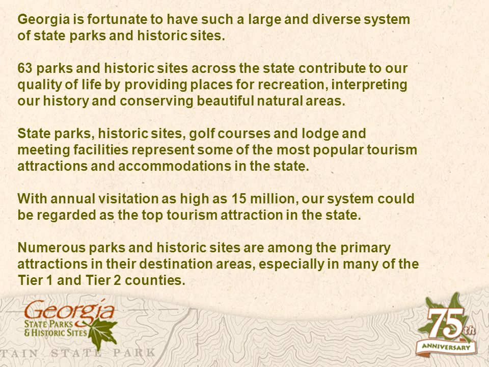 Georgia is fortunate to have such a large and diverse system of state parks and historic sites. 63 parks and historic sites across the state contribut